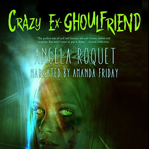 Crazy Ex-Ghoulfriend Audiobook By Angela Roquet cover art