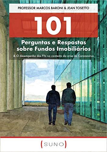 101 Perguntas e Respostas sobre Fundos Imobiliários: & O desempenho dos FIIs no contexto da crise do Coronavírus (Suno 101 Livro 2) (Portuguese Edition)