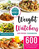 Weight Watchers Air Fryer Cookbook: 600 Affordable and Delicious Air Fryer Oven Recipes For Cooking Easier