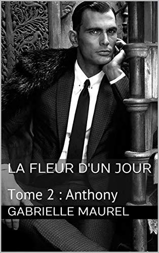La fleur d'un jour: Tome 2 : Anthony (French Edition)