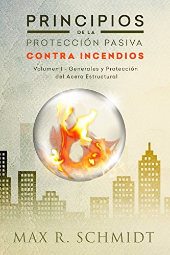 Principios de la Protección Pasiva Contra Incendios: Introducción a la protección contra incendios - Protección pasiva contra incendios - Ignifugación ... de la vida y la propiedad en un incendio)