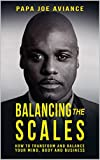 Balancing The Scales: How to transform and balance your mind, body and business (English Edition)