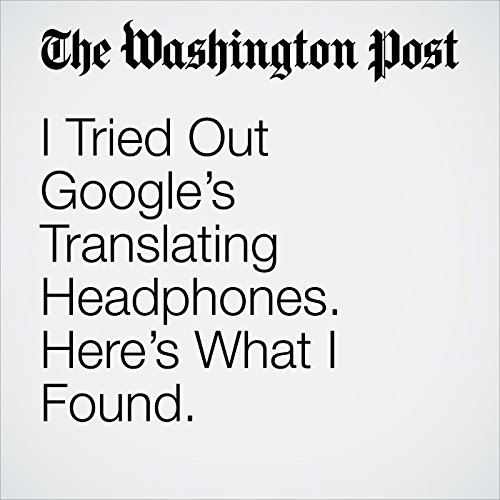 I Tried Out Google's Translating Headphones. Here's What I Found. copertina