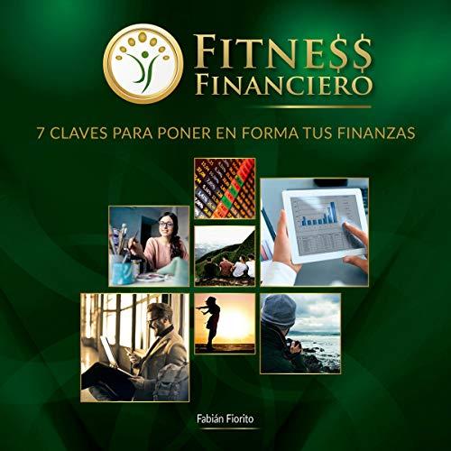 Fitness Financiero: 7 Claves Para Poner en Forma Tus Finanzas [Financial Fitness: 7 Keys to Shaping Your Finances] audiobook cover art