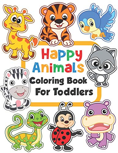 Happy Animals Coloring Book for Toddlers: 100 Funny Animals. Easy Coloring Pages For Preschool and Kindergarten. (Big Coloring Book, Kids Ages 1-4)