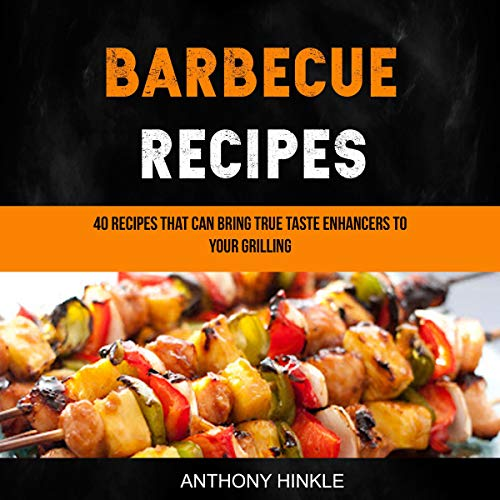 Barbecue Recipes: 40 Recipes that Can Bring True Taste Enhancers to Your Grilling                   By:                                                                                                                                 Anthony Hinkle                               Narrated by:                                                                                                                                 Rich Brennan                      Length: 55 mins     Not rated yet     Overall 0.0
