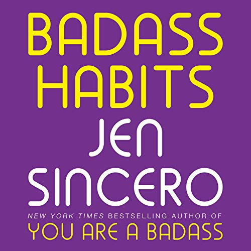 Badass Habits: Cultivate the Awareness, Boundaries, and Daily Upgrades You Need to Make Them Stick
