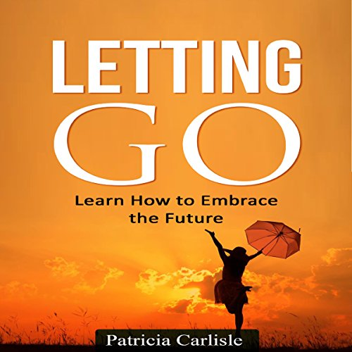 Letting Go: Learn How to Embrace the Future audiobook cover art