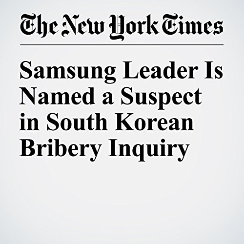 Samsung Leader Is Named a Suspect in South Korean Bribery Inquiry copertina