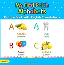My First Polish Alphabets Picture Book with English Translations: Bilingual Early Learning & Easy Teaching Polish Books for Kids (Teach & Learn Basic ... for Children) (Volume 1) (Polish Edition)