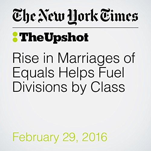 Rise in Marriages of Equals Helps Fuel Divisions by Class audiobook cover art
