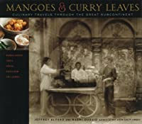 Mangoes and Curry Leaves: Culinary Travels Through the Great Subcontinent