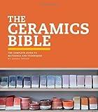 The Ceramics Bible: The Complete Guide to Materials and Techniques (Ceramics Book, Ceramics Tools Book, Ceramics Kit Book)