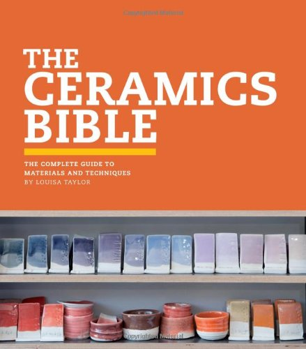 The Ceramics Bible: The Complete Guide to Materials and Techniques (Ceramics Book, Ceramics Tools Book, Ceramics Kit Book)