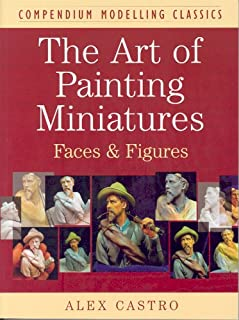 ART OF PAINTING MINIATURES: Faces and Figures (Compendium Modelling Classics)