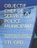 OBJECTIF CHEF DE SERVICE DE POLICE MUNICIPALE - METHODOLOGIE DES EPREUVES ET CAHIER D'EXERCICES E-LEARNING