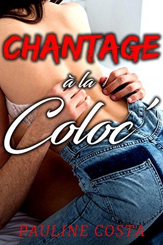 Chantage à la Coloc': (Nouvelle érotique, Etudiantes, Colocataires, Hard, Sexe Tape, TABOU) (French Edition)