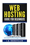 Web Hosting Guide for Beginners (J.D. Rockefeller s Book Club)