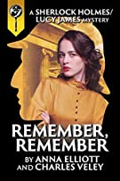 Remember, Remember (A Sherlock Holmes and Lucy James Mystery) (Volume 3)