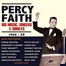 Percy Faith - His Music, Singers & Singles 1944-59 by His Orchestra & Chorus Percy Faith