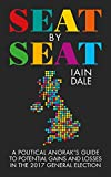 Seat by Seat: A Political Anorak's Guide to Potential Gains and Losses in the 2017 General Election (English Edition)