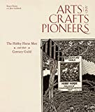 Arts and Crafts Pioneers: The Hobby Horse Men and their Century Guild