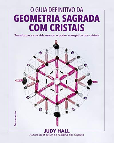 O guia definitivo da geometria sagrada com cristais: Transforme a sua vida usando o poder energético dos cristais