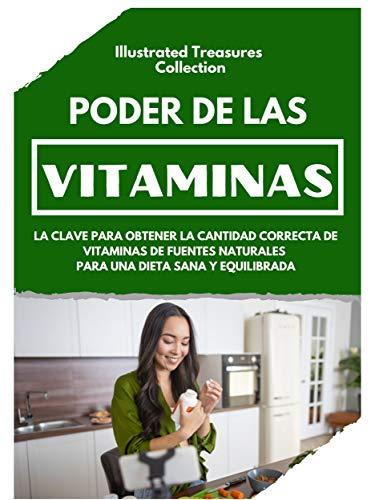 PODER DE LAS VITAMINAS: Beneficios de obtener las vitaminas y minerales de la dieta diaria o de un suplemento multivitamínico: La clave para obtener la cantidad correcta de vitaminas