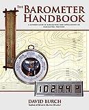 The Barometer Handbook: A Modern Look at Barometers and Applications of Barometric Pressur...