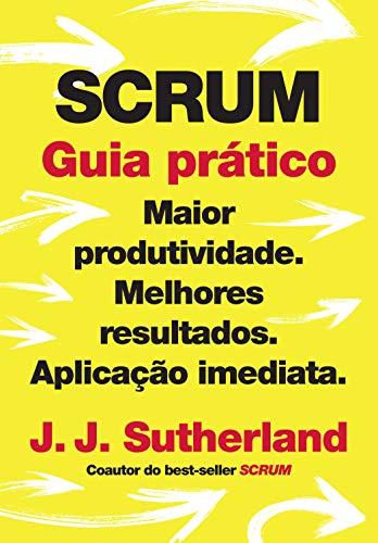 SCRUM: guia prático: Maior produtividade. Melhores resultados. Aplicação imediata.
