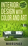 INTERIOR DESIGN WITH ART & COLOR Designing Your Room On a Budget (Interior Design Series Book 2)