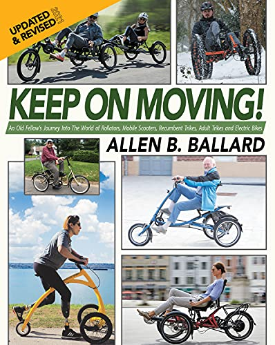 Keep on Moving!: An Old Fellow\'s Journey into the World of Rollators, Mobile Scooters, Recumbent Trikes, Adult Trikes and Electric Bikes (English Edition)
