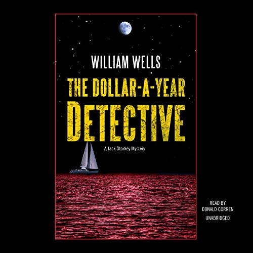 The Dollar-a-Year Detective     The Jack Starkey Series, Book 2              By:                                                                                                                                 William Wells                               Narrated by:                                                                                                                                 Donald Corren                      Length: 6 hrs and 7 mins     4 ratings     Overall 3.5
