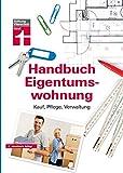 Das Handbuch für die Eigentumswohnung: Praxiswissen rund um die Themen Kauf, Pflege, Verwaltung von Stiftung Warentest
