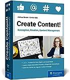 Create Content!: Konzeption, Kreation, Content-Management. Das neue Workbook für gutes Content-Marketing