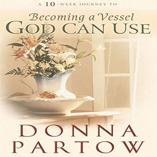 A 10-Week Journey to Becoming a Vessel God Can Use audiobook cover art