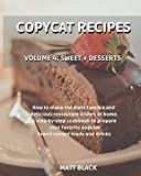 COPYCAT RECIPES - VOLUME 4: SWEET + DESSERTS. HOW TO MAKE THE MOST FAMOUS AND DELICIOUS RESTAURANT DISHES AT HOME. A STEP-BY-STEP COOKBOOK TO PREPARE ... + SOUP. HOW TO MAKE THE MOST FAMOUS AND DELI