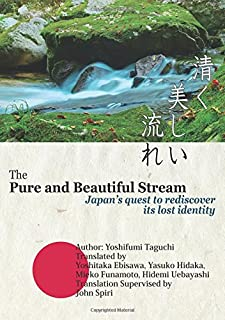 The Pure and Beautiful Stream -Japan's Quest to Rediscover Its Lost Identity-