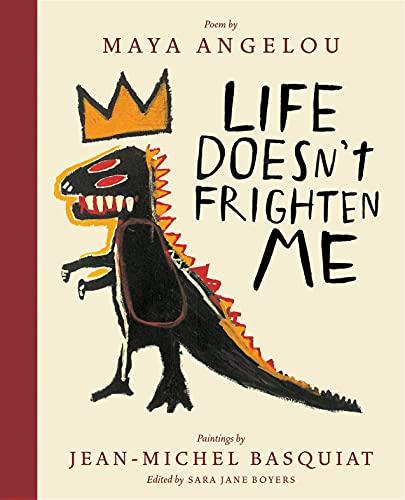 Life Doesn't Frighten Me (Twenty-Fifth Anniversary Edition): Maya Angelou & Jean-Michel Basquiat