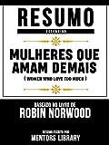 Resumo Estendido: Mulheres Que Amam Demais (Women Who Love Too Much) - Baseado No Livro De Robin Norwood (Portuguese Edition)