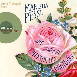 Die alltägliche Physik des Unglücks                   Autor:                                                                                                                                 Marisha Pessl                               Sprecher:                                                                                                                                 Anna Thalbach                      Spieldauer: 11 Std. und 27 Min.     108 Bewertungen     Gesamt 3,5