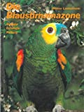 *Die Blaustirnamazone: Amazona aestiva (L.,1758) Biologie, Ethologie, Haltung
