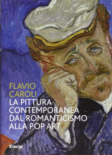La pittura contemporanea dal Romanticismo alla Pop Art. Ediz. illustrata
