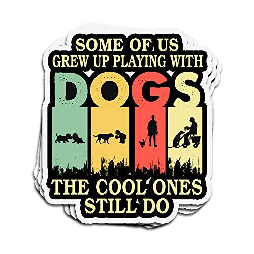 Lplpol 3 pegatinas para pared con texto en inglés 'Some of Us Groww Up Playing with Dogs The Cool Ones Still Do troqueladas para laptop, ventana, coche, botella de agua, casco de 4 pulgadas