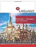 Français - slovaque pour débutants: Un Livre Bilingue