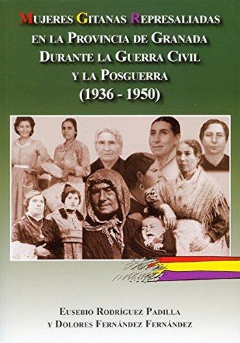 Mujeres gitanas represaliadas en la provincia de Granada durante la Guerra Civil y la posguerra (1936-1950) (memoria histórica de Andalucía)