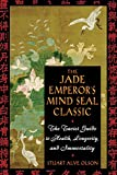 The Jade Emperor's Mind Seal Classic: The Taoist Guide to Health, Longevity, and Immortality