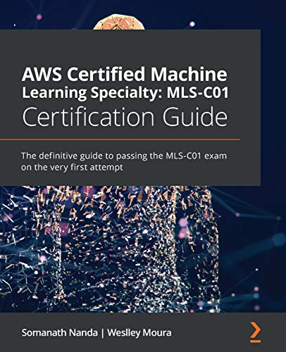 Compare Textbook Prices for AWS Certified Machine Learning Specialty: MLS-C01 Certification Guide: The definitive guide to passing the MLS-C01 exam on the very first attempt  ISBN 9781800569003 by Nanda, Somanath,Moura, Weslley