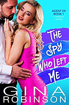 The Spy Who Left Me: An Agent Ex Series Novel (The Agent Ex Series Book 1) by [Gina Robinson]