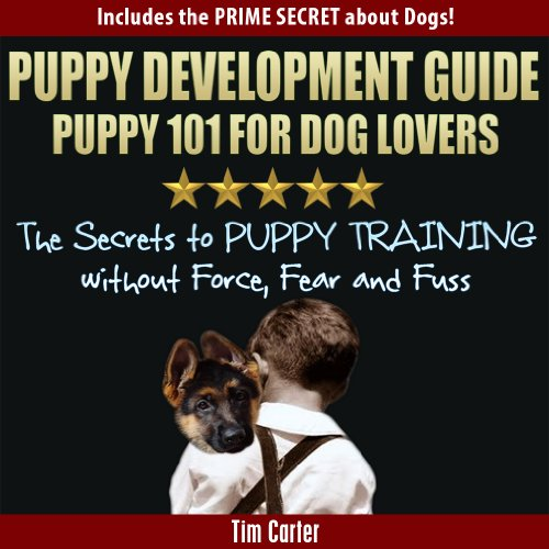 Puppy Development Guide - PUPPY 101 for Dog Lovers: The
